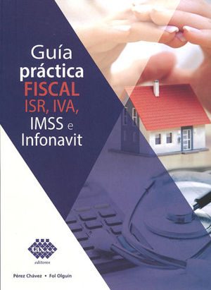 GUÍA PRACTICA FISCAL ISR, IVA, IMSS E INFONAVIT. 2019