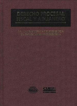 DERECHO PROCESAL FISCAL Y ADUANERO. SEGUNDA EDICIÓN 2019