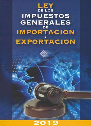 LEY DE LOS IMPUESTOS GENERALES DE IMPORTACIÓN Y EXPORTACIÓN. 2019