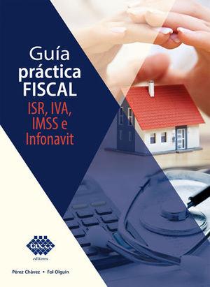 GUÍA PRACTICA FISCAL ISR, IVA, IMSS E INFONAVIT (2020)