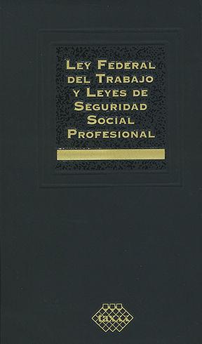 LEY FEDERAL DEL TRABAJO Y LEYES DE SEGURIDAD SOCIAL - PROFESIONAL - (2020)