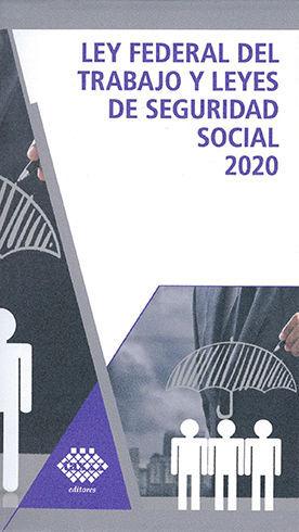 LEY FEDERAL DEL TRABAJO Y LEYES DE SEGURIDAD SOCIAL (2020)