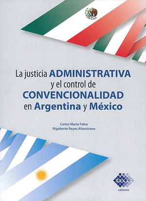 JUSTICIA ADMINISTRATIVA Y EL CONTROL DE CONVENCIONALIDAD EN ARGENTINA Y MÉXICO, LA