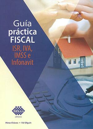 GUÍA PRACTICA FISCAL ISR, IVA, IMSS E INFONAVIT (2021)