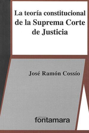 TEORÍA CONSTITUCIONAL DE LA SUPREMA CORTE DE JUSTICIA, LA - 2.ª ED. 2017