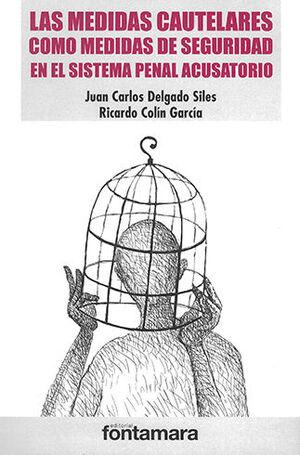 MEDIDAS CAUTELARES COMO MEDIDAS DE SEGURIDAD EN EL SISTEMA PENAL ACUSATORIO