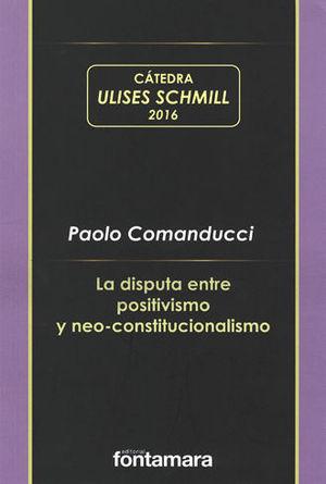 DISPUTA ENTRE EL POSITIVISMO Y NEO-CONSTITUCIONALISMO, LA