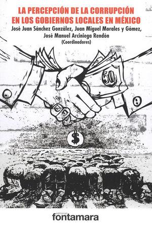 PERCEPCIÓN DE LA CORRUPCIÓN EN LOS GOBIERNOS LOCALES EN MÉXICO, LA