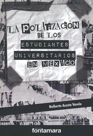 POLITIZACIÓN DE LOS ESTUDIANTES UNIVERSITARIOS EN MÉXICO, LA