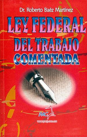LEY FEDERAL DEL TRABAJO. COMENTADA
