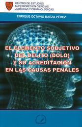 ELEMENTO SUBJETIVO DEL DELITO (DOLO) Y SU ACREDITACIÓN EN LAS CAUSAS PENALES, EL