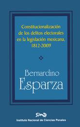 CONSTITUCIONALIZACIÓN DE LOS DELITOS ELECTORALES EN LA LEGISLACIÓN MEXICANA, 1812 - 2009