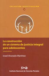 CONSTRUCCIÓN DE UN SISTEMA DE JUSTICIA INTEGRAL PARA ADOLESCENTES, LA