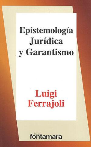EPISTEMOLOGÍA JURÍDICA Y GARANTISMO