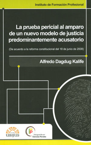 PRUEBA PERICIAL AL AMPARO DE UN NUEVO MODELO DE JUSTICIA PREDOMINANTEMENTE ACUSATORIO LA