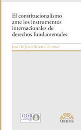 CONSTITUCIONALISMO ANTE LOS INSTRUMENTOS INTERNACIONALES DE DERECHOS FUNDAMENTALES, EL