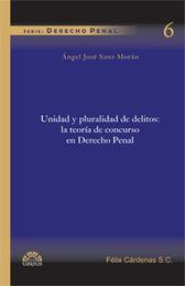 UNIDAD Y PLURALIDAD DE DELITOS: LA TEORIA DE CONCURSO EN DERECHO PENAL
