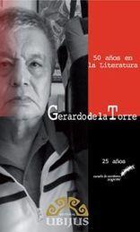 50 AÑOS EN LA LITERATURA, GERARDO DE LA TORRE