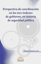 PERSPECTIVA DE COORDINACION EN LOS TRES ORDENES DE GOBIERNO, EN MATERIA DE SEGURIDAD PUBLICA