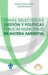 TEMAS SELECTOS DE GESTIÓN Y POLÍTICAS PÚBLICAS MUNICIPALES EN MATERIA AMBIENTAL