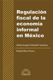 REGULACIÓN FISCAL DE LA ECONOMÍA INFORMAL EN MÉXICO