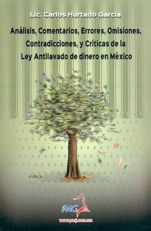ANÁLISIS, COMENTARIOS, ERRORES, OMISIONES, CONTRADICCIONES, Y CRÍTICAS DE LA LEY ANTILAVADO DE DINERO EN MÉXICO