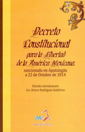 DECRETO CONSTITUCIONAL PARA LA LIBERTAD DE LA AMERÍCA MEXÍCANA, SANCIONADO EN APATZINGÁN A 22 DE OCTUBRE DE 1814