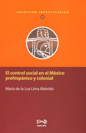 CONTROL SOCIAL EN EL MÉXICO PREHISPÁNICO Y COLONIAL, EL