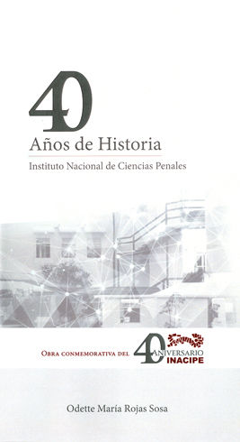 40 AÑOS DE HISTORIA INSTITUTO NACIONAL DE CIENCIAS PENALES