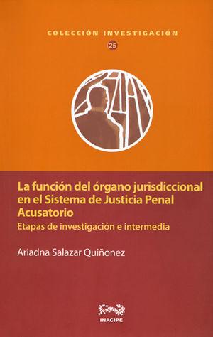 FUNCIÓN DEL ÓRGANO JURISDICCIONAL EN EL SISTEMA DE JUSTICIA PENAL ACUSATORIO