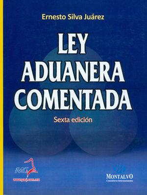 LEY ADUANERA COMENTADA. SEXTA EDICIÓN
