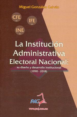 INSTITUCIÓN ADMINISTRATIVA ELECTORAL NACIONAL: SU DISEÑO Y DESARROLLO INSTITUCIONAL (1990-2018)