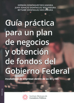 GUIA PRACTICA PARA UN PLAN DE NEGOCIOS Y OBTENCION DE FONDOS DEL GOBIERNO FEDERAL