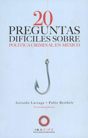 20 PREGUNTAS DIFÍCILES SOBRE POLÍTICA CRIMINAL EN MÉXICO