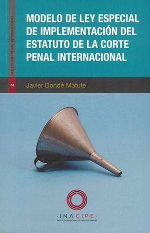 MODELO DE LEY ESPECIAL DE IMPLEMENTACIÓN DEL ESTATUTO DE LA CORTE PENAL INTERNACIONAL