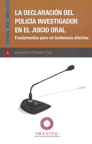 DECLARACIÓN DEL POLICÍA INVESTIGADOR EN EL JUICIO ORAL, LA