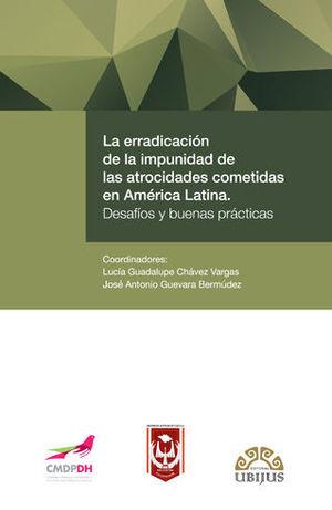 ERRADICACIÓN DE LA IMPUNIDAD DE LAS ATROCIDADES COMETIDAS EN AMÉRICA LATINA, LA