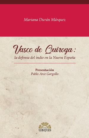 VASCO DE QUIROGA: LA DEFENSA DEL INDIO EN LA NUEVA ESPAÑA