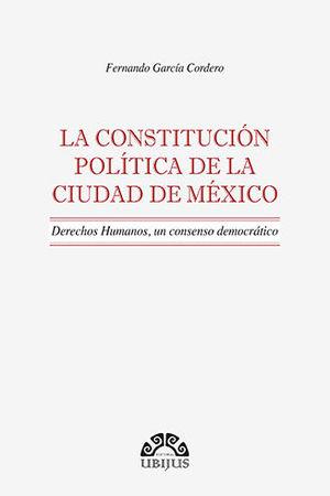 CONSTITUCIÓN POLÍTICA DE LA CIUDAD DE MÉXICO, LA - DERECHOS HUMANOS, UN CONSENSO DEMOCRÁTICO