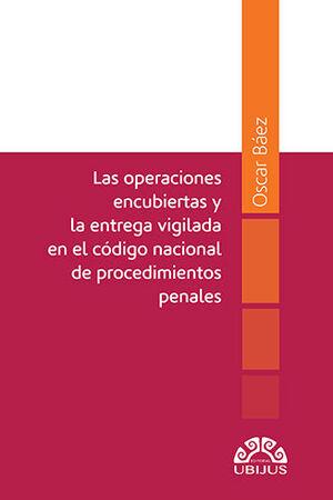 OPERACIONES ENCUBIERTAS Y LA ENTREGA VIGILADA EN EL CÓDIGO NACIONAL DE PROCEDIMIENTOS PENALES, LAS
