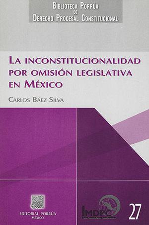 INCONSTITUCIONALIDAD POR OMISIÓN LEGISLATIVA EN MÉXICO, LA