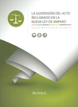 SUSPENSIÓN DEL ACTO RECLAMADO EN LA NUEVA LEY DE AMPARO, LA