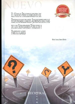 NUEVO PROCEDIMIENTO DE RESPONSABILIDADES ADMINISTRATIVAS DE LOS SERVIDORES PÚBLICOS Y PARTICULARES, EL