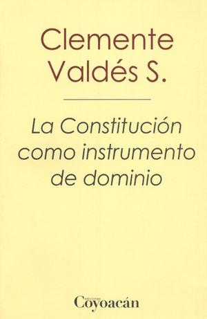 CONSTITUCIÓN COMO INSTRUMENTO DE DOMINIO, LA