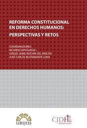 REFORMA CONSTITUCIONAL EN DERECHOS HUMANOS:PERSPECTIVAS Y RETOS