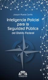 INTELIGENCIA POLICIAL PARA LA SEGURIDAD PÚBLICA DEL DISTRITO FEDERAL