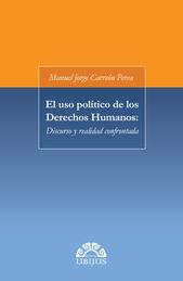 USO POLÍTICO DE LOS DERECHOS HUMANOS: DISCURSO Y REALIDAD CONFRONTADA, EL