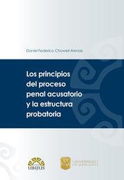 PRINCIPIOS DEL PROCESO PENAL ACUSATORIO Y LA ESTRUCTURA PROBATORIA, LOS