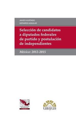SELECCIÓN DE CANDIDATOS A DIPUTADOS FEDERALES DE PARTIDO Y POSTULACIÓN DE INDEPENDIENTES