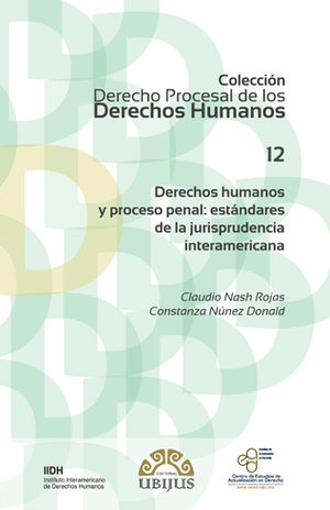 DERECHOS HUMANOS Y PROCESO PENAL: ESTÁNDARES DE LA JURISPRUDENCIA INTERAMERICANA (NÚMERO 12)